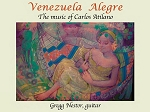 Venezuela Alegre: The music of Carlos Atilano played by Gregg Nestor - CD