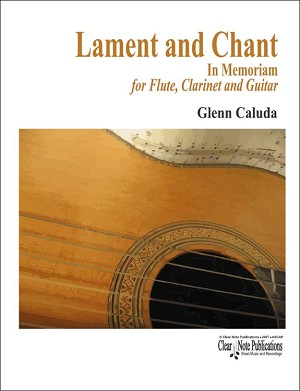 Lament and Chant  for Flute, Clarinet and Guitar  by Glenn Caluda