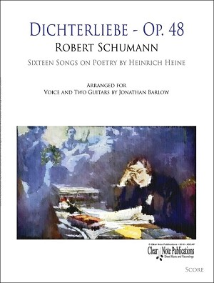 Dichterliebe by Robert Schumann Arranged for Voice and Two Guitars by Jonathan Barlow