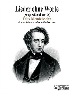 Songs Without Words Felix Mendelssohn Arranged for solo guitar by Stephen Aron