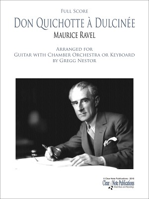 Don Quichotte à Dulcinée by Maurice Ravel for Guitar with Chamber Orchestra or Piano (Harpsichord) MPO edition.