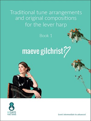 Maeve Gilchrist - Traditional tune arrangements and original compositions for the lever harp